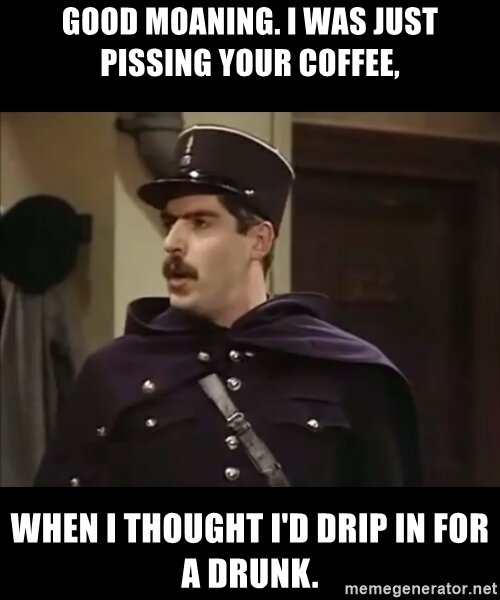 good-moaning-i-was-just-pissing-your-coffee-when-i-thought-id-drip-in-for-a-drunk.jpg